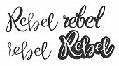 Modern Calligraphy Of Ink Rebel Phrase Vector. Styled Typography Inscription On Poster With Differen poster