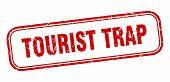 Tourist Trap Stamp. Tourist Trap Square Grunge Sign. Tourist Trap poster