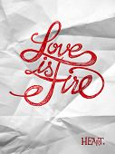 Love Is A Fire - Hand Drawn Quotes On Crumpled Paper
