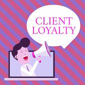 Handwriting Text Writing Client Loyalty. Concept Meaning The Result Of Consistently Positive Satisfa poster