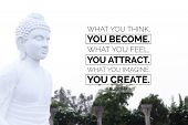 What You Think, You Become. What You Feel, You Attract. What You Imagine, You Create - Buddha poster