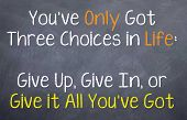 You've Only Got Three Choices in Life