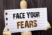 Word, Writing, Text  Face Your Fears. Conceptual Photo Challenge Fear Fourage Confidence Brave Brave poster