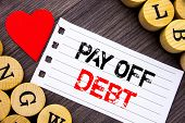 Handwriting Text Showing Pay Off Debt. Conceptual Photo Reminder To Paying Owed Financial Credit Loa poster
