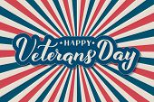 Happy Veterans Day Calligraphy Hand Lettering. Retro Patriotic Background In Colors Of American Flag poster