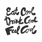 Eat Cool Drink Cool Feel Cool. Vector Hand Drawn Illustration With Cartoon Lettering. Good As A Stic poster