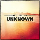 Inspirational Typographic Quote - Explore the unknown