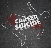 image of outline  - Career Suicide words on a chalk outline or dead body to illustrate or symbolize a worker or employee who did a foolish think or mistake and lost a job - JPG