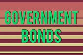 Handwriting Text Government Bonds. Concept Meaning Debt Security Issued By A Government To Support S poster