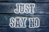 foto of just say no  - Just Say No Concept text on background - JPG