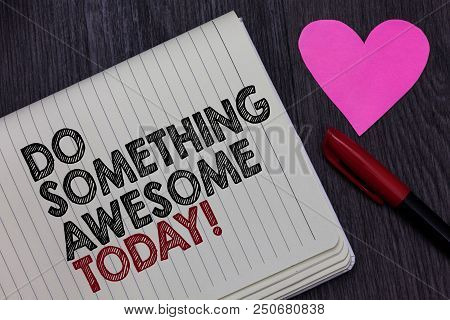 poster of Writing Note Showing Do Something Awesome Today. Business Photo Showcasing Make An Incredible Action