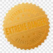 Extreme Danger Gold Stamp Badge. Vector Golden Medal Of Extreme Danger Caption. Text Labels Are Plac poster