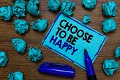 Conceptual Hand Writing Showing Choose To Be Happy. Business Photo Showcasing Decide Being In A Good poster
