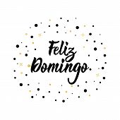 Text In Spanish: Happy Sunday. Lettering. Calligraphy Vector Illustration. Element For Flyers, Banne poster