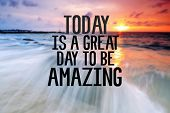 Inspirational And Motivational Quote With Phrase Today Is A Great Day To Be Amazing Blurry Sunset Ba poster