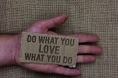 Conceptual Hand Writing Showing Do What You Love What You Do. Business Photo Text Make Things That M poster