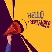 Conceptual Hand Writing Showing Hello September. Business Photo Showcasing Eagerly Wanting A Warm We poster