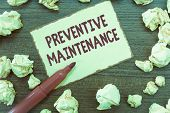 Handwriting Text Preventive Maintenance. Concept Meaning Avoid Breakdown Done While Machine Still Wo poster