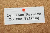 Let Your Results Do The Talking