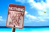 Nothing Happen Until You Move sign with a beach on background