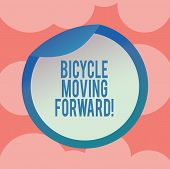 Writing Note Showing Bicycle Moving Forward. Business Photo Showcasing To Keep Your Balance, You Mus poster