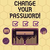 Conceptual Hand Writing Showing Change Your Password. Business Photo Text Resetting The Password To  poster