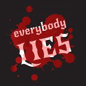 Everybody lies. Bloodstains and white lettering on a black background.