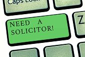 Word Writing Text Need A Solicitor. Business Concept For Legal Practitioner Who Deals With Most Of L poster