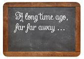 A long time ago, far, far away - a phrase for opening oral narratives, story or fairytale on a vinta
