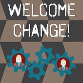 Handwriting Text Welcome Change. Concept Meaning To Accept With Pleasure The Occurrence Longawaited  poster