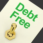 picture of debt free  - Debt Free Switch On Showing Recovery From Poverty And Being Broke - JPG