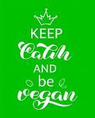 Keep Calm And Be Vegan Lettering. Quote For Banner Or Poster. Vector Illustration poster