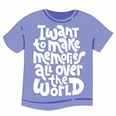 I Want To Make Memories All Over The World. Unique Modern Hand Written Template For T Shirt. Funny L poster