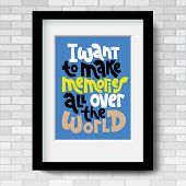 I Want To Make Memories All Over The World. Vector Poster Template With Black Frame And Passe-partou poster