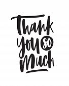 Thank You So Much Handwritten Vector Lettering. Emotional Gratitude Expression Phrase Isolated On Wh poster