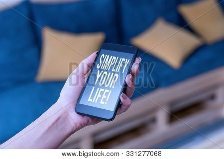poster of Writing Note Showing Simplify Your Life. Business Photo Showcasing Focused On Important And Let Some