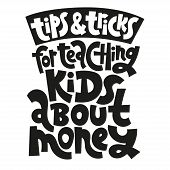 Tops And Tricks For Teaching Kids About Money - Unique Vector Lettering, Hand-written Phrase About K poster