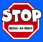 image of octagon  - A cartoon style octagonal Stop sign in red and white with Idiot caption on a blue background - JPG