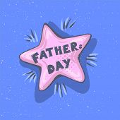 Father Day Phrase. Happy Father S Day Vector Lettering Calligraphy Greeting Speech Bubble. Illustrat poster