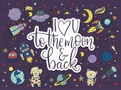 I Love You To The Moon And Back. Handdrawn Lettering Quote With Galaxy Illustrations. poster