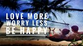 Motivational And Inspirational Quote - Love More, Worry Less, Be Happy. With Blurred Vintage Styled  poster