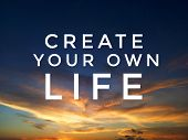 Inspirational Motivational Quote - Create Your Own Life. With Blurry Background Of Dramatic And Colo poster