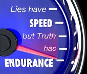 A speedometer with the words or saying Lies Have Speed But Truth Has Endurance to symbolize the merit and value of being honest, sincere and truthful to succeed in life