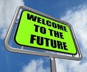Welcome To The Future Sign Indicates Imminent Arrival Of Time