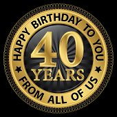 40 Years Happy Birthday To You From All Of Us Gold Label,vector Illustration