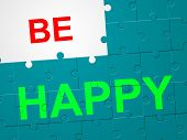Be Happy Indicates Life Joy And Live