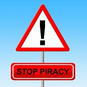 Stop Piracy Indicates Warning Sign And Danger
