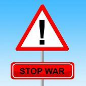 picture of stop fighting  - Stop War Meaning Military Action And Prevent - JPG