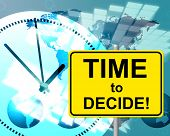Time To Decide Represents At The Moment And Choosing