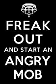 Freak Out And Start An Angry Mob